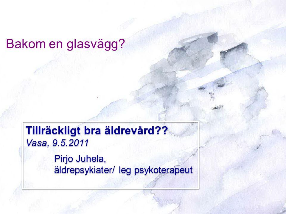 Bakom en glasvägg Tillräckligt bra äldrevård Vasa, 9.5.2011