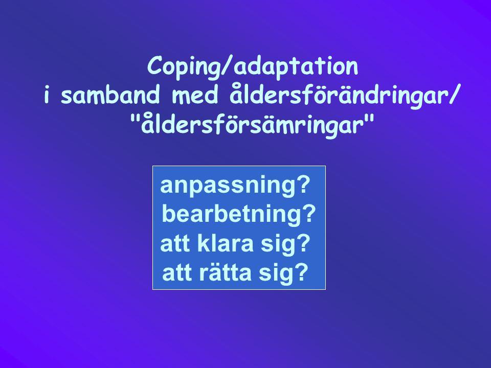 Coping/adaptation i samband med åldersförändringar/ åldersförsämringar