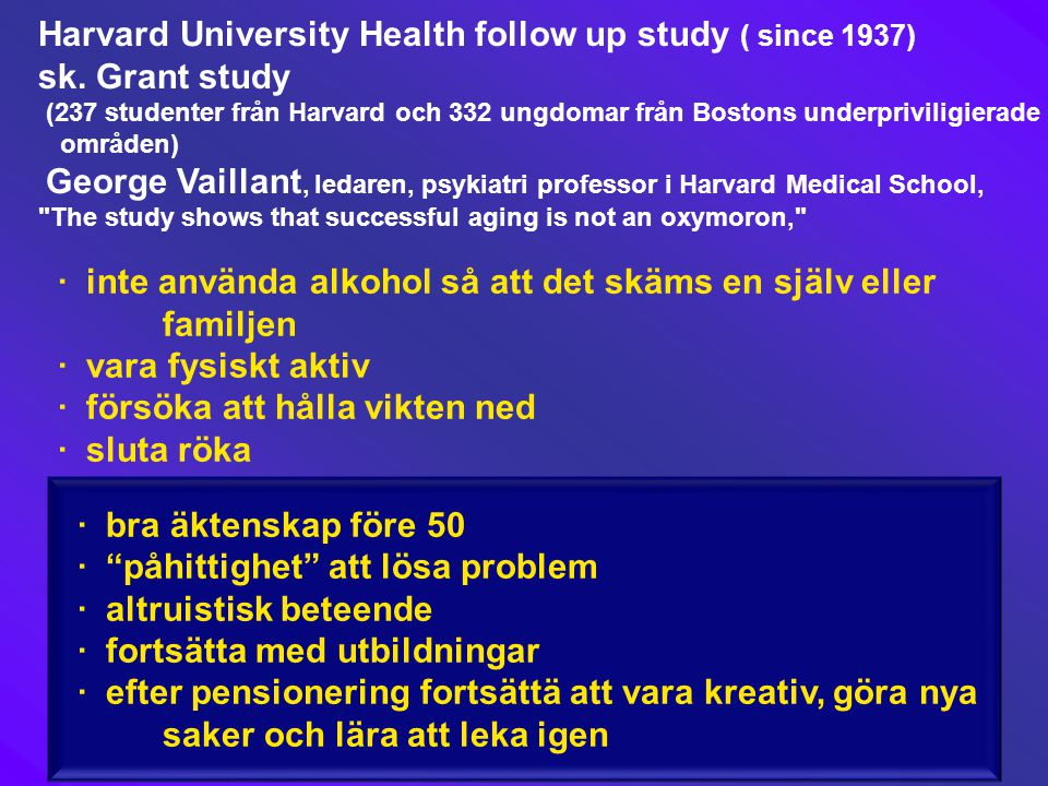 Harvard University Health follow up study ( since 1937)