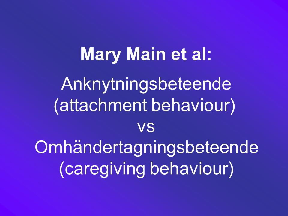 (attachment behaviour) vs Omhändertagningsbeteende