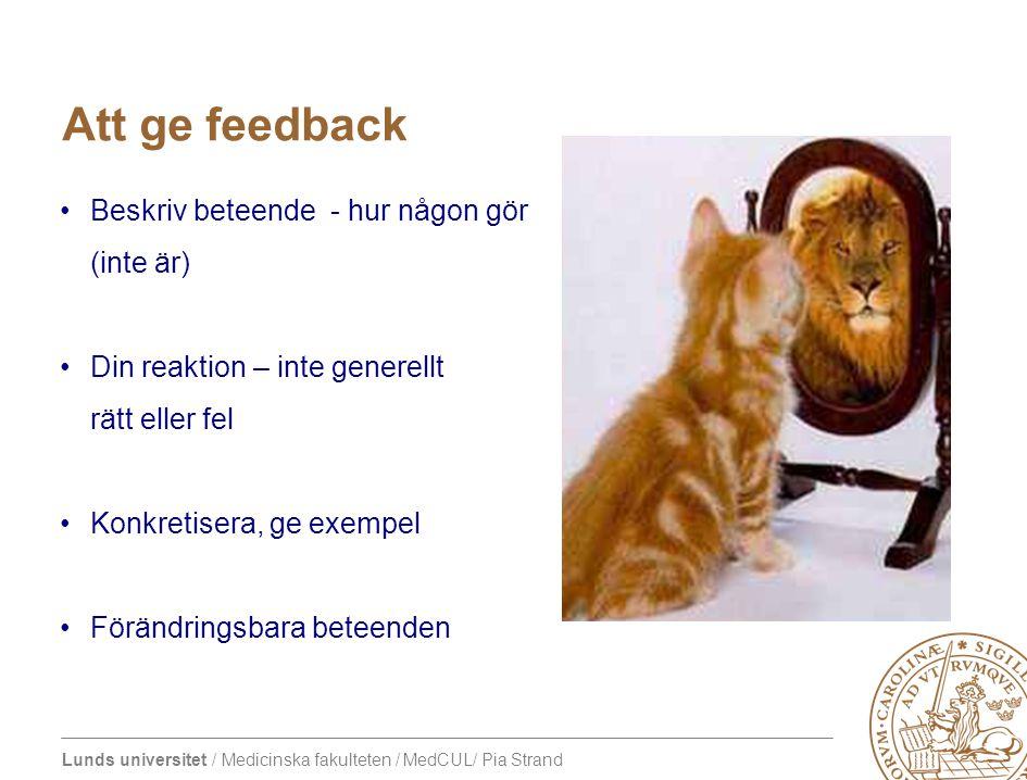 Att ge feedback Beskriv beteende - hur någon gör (inte är)