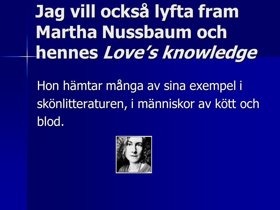 Jag vill också lyfta fram Martha Nussbaum och hennes Love's knowledge