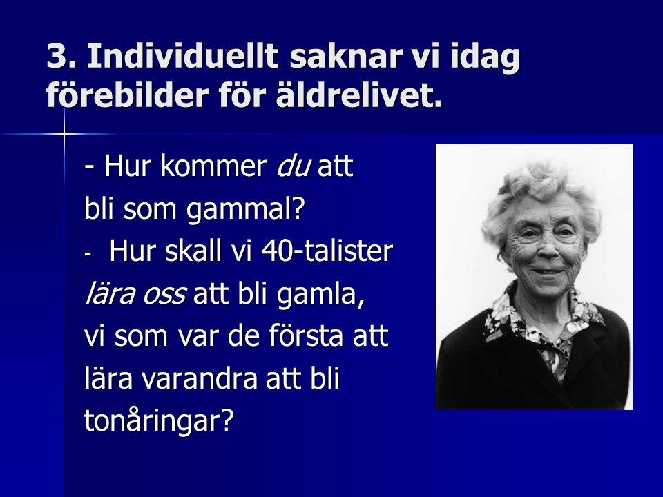 3. Individuellt saknar vi idag förebilder för äldrelivet.