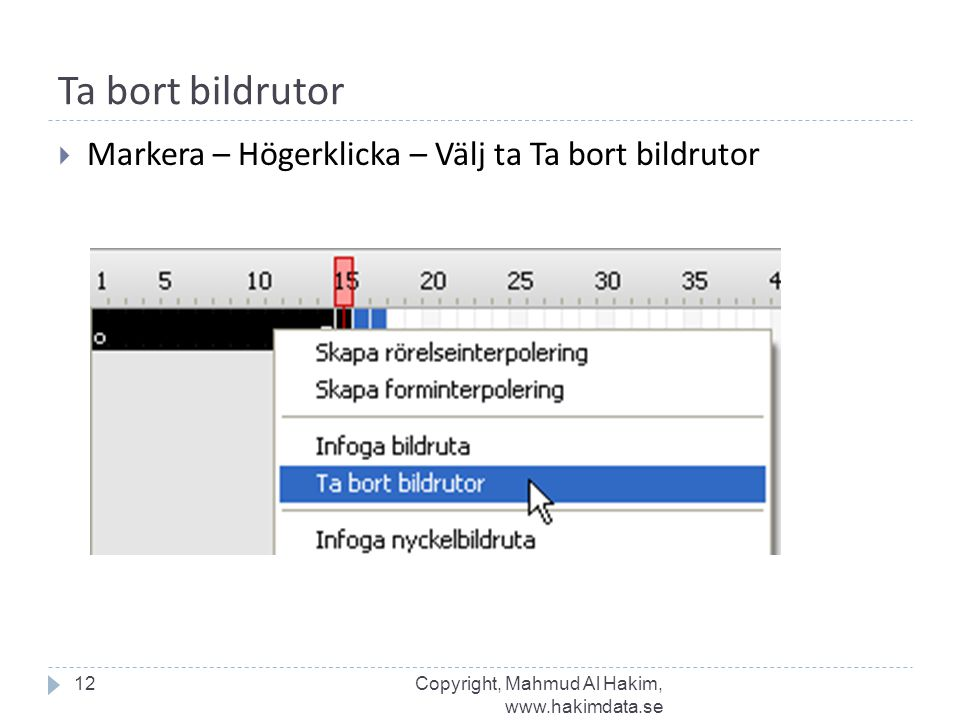 Ta bort bildrutor Markera – Högerklicka – Välj ta Ta bort bildrutor