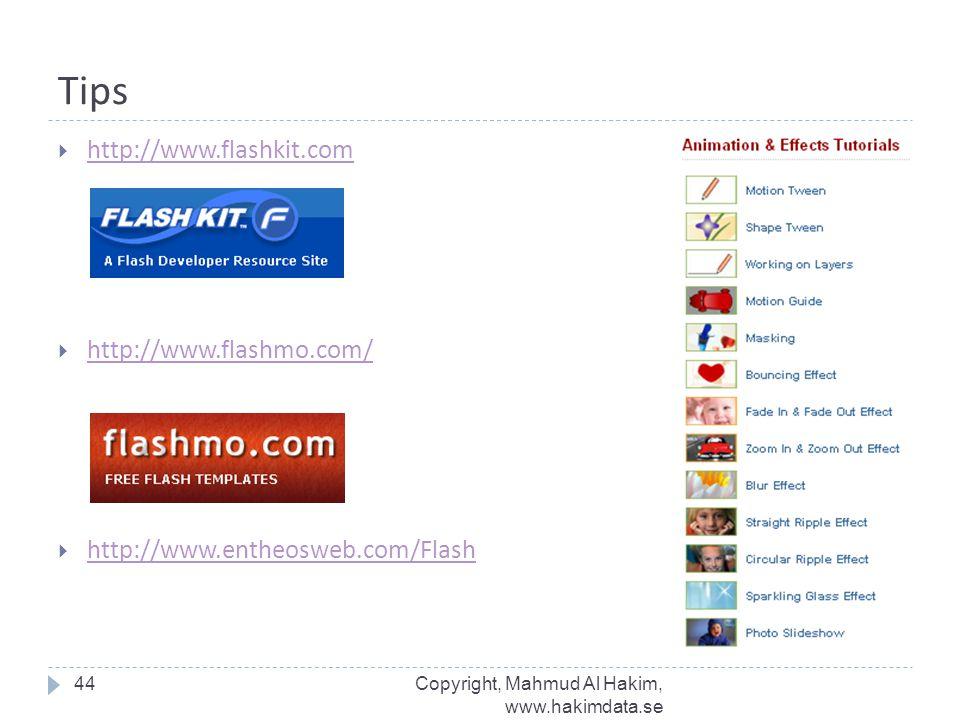 Tips http://www.flashkit.com http://www.flashmo.com/