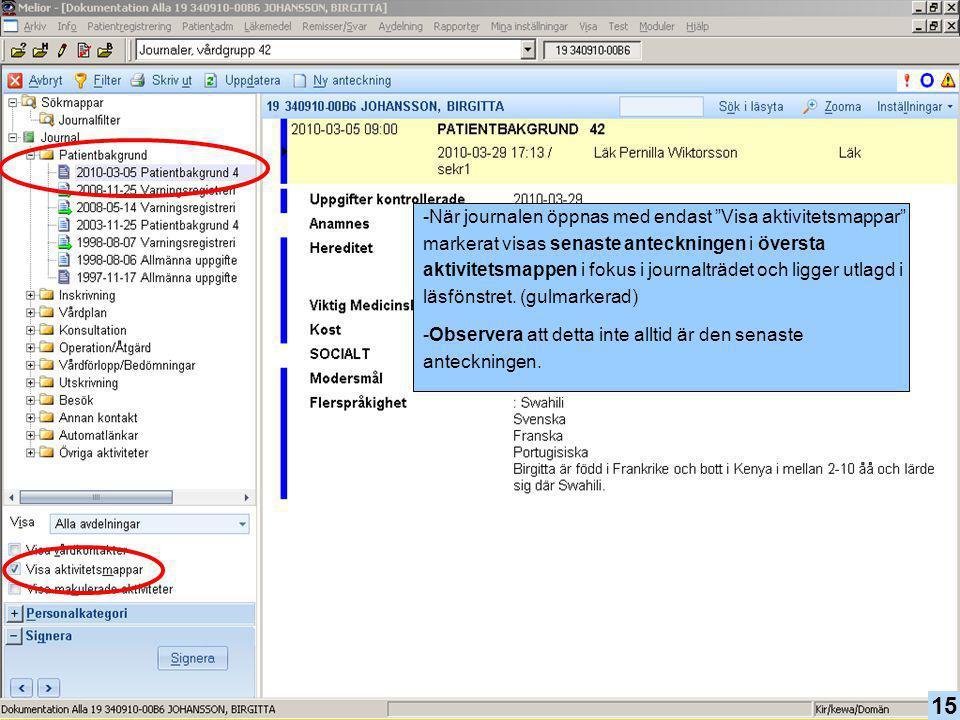 När journalen öppnas med endast Visa aktivitetsmappar markerat visas senaste anteckningen i översta aktivitetsmappen i fokus i journalträdet och ligger utlagd i läsfönstret. (gulmarkerad)