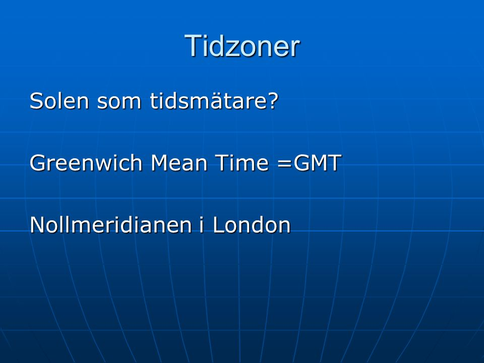 Tidzoner Solen som tidsmätare Greenwich Mean Time =GMT