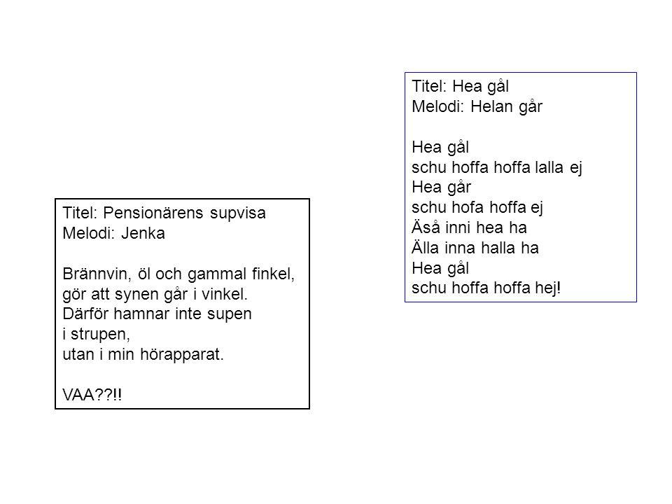 Titel: Hea gål Melodi: Helan går. Hea gål. schu hoffa hoffa lalla ej. Hea går. schu hofa hoffa ej.