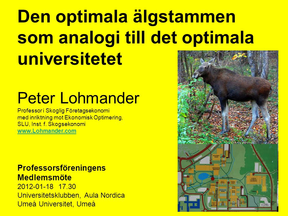 Den optimala älgstammen som analogi till det optimala universitetet Peter Lohmander Professor i Skoglig Företagsekonomi med inriktning mot Ekonomisk Optimering, SLU, Inst. f. Skogsekonomi www.Lohmander.com