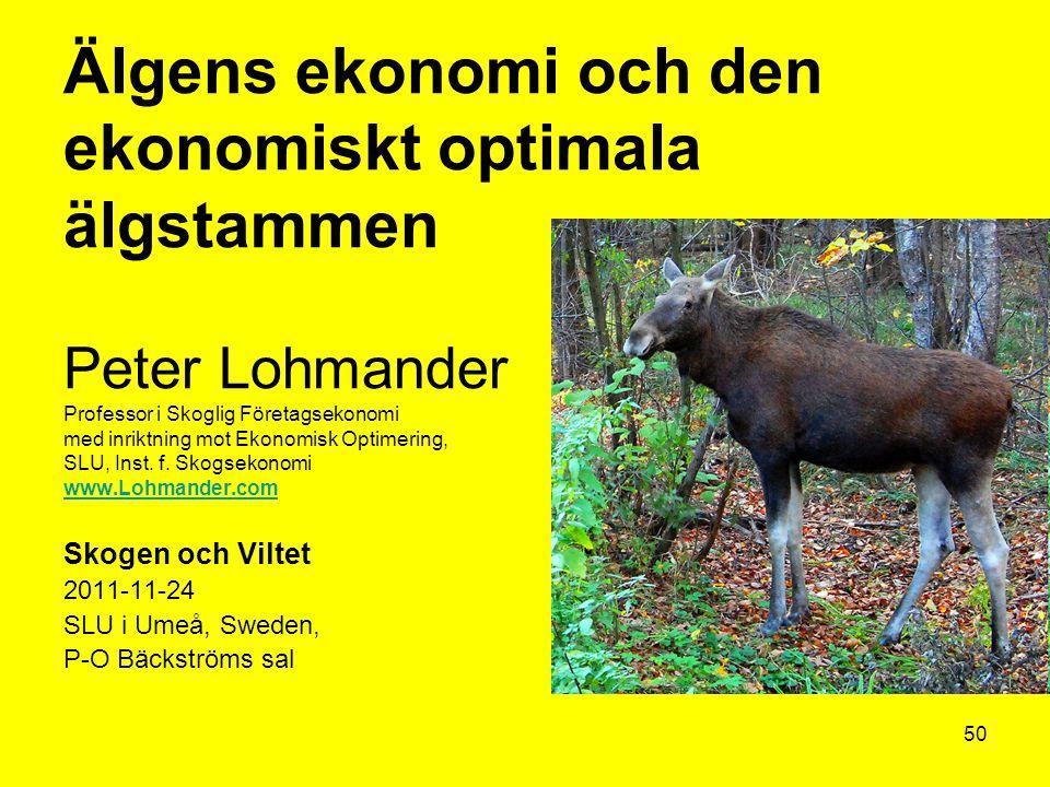 Älgens ekonomi och den ekonomiskt optimala älgstammen Peter Lohmander Professor i Skoglig Företagsekonomi med inriktning mot Ekonomisk Optimering, SLU, Inst. f. Skogsekonomi www.Lohmander.com