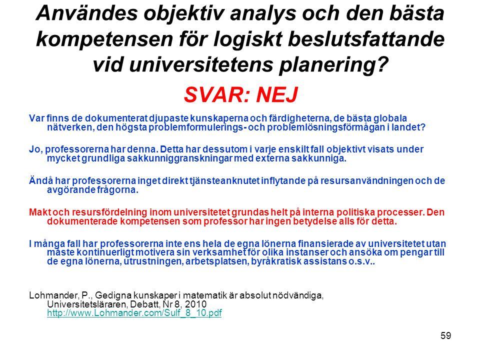 Användes objektiv analys och den bästa kompetensen för logiskt beslutsfattande vid universitetens planering SVAR: NEJ