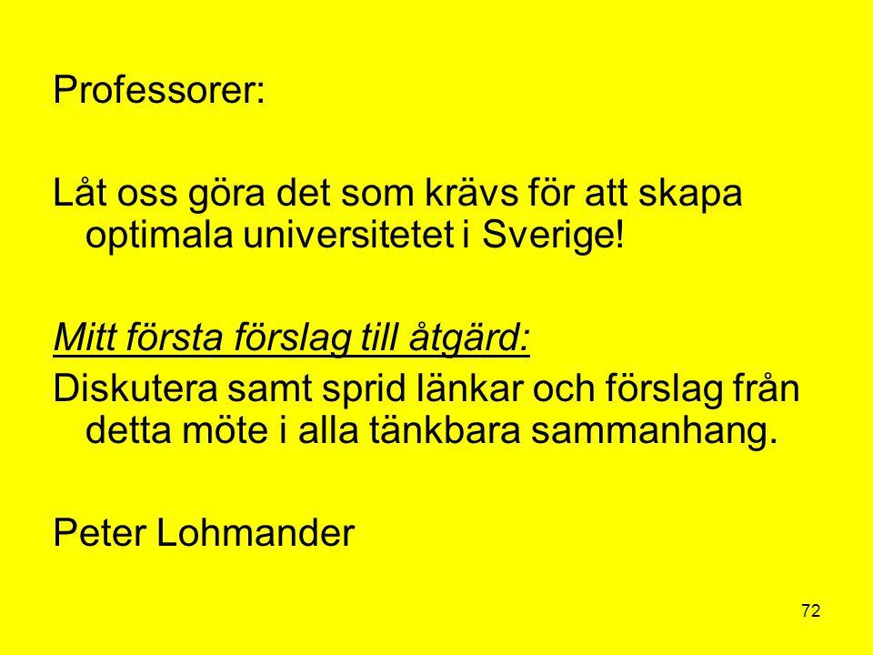 Professorer: Låt oss göra det som krävs för att skapa optimala universitetet i Sverige! Mitt första förslag till åtgärd: