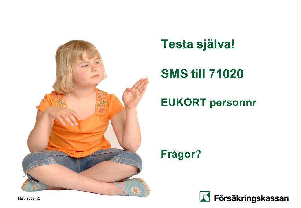 Testa själva! SMS till 71020 EUKORT personnr Frågor