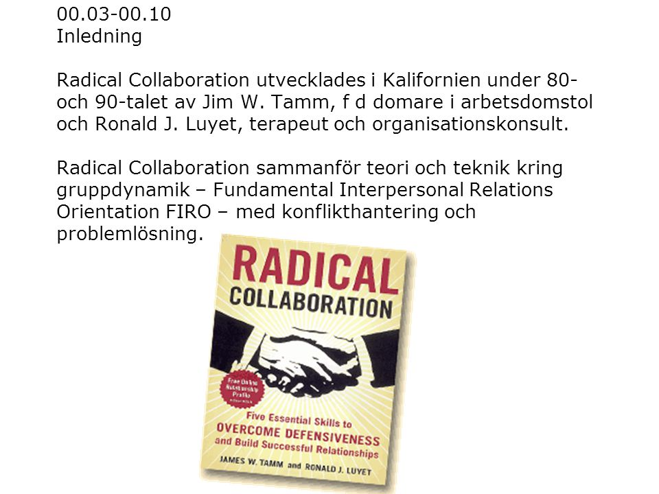 00.03-00.10 Inledning Radical Collaboration utvecklades i Kalifornien under 80- och 90-talet av Jim W.