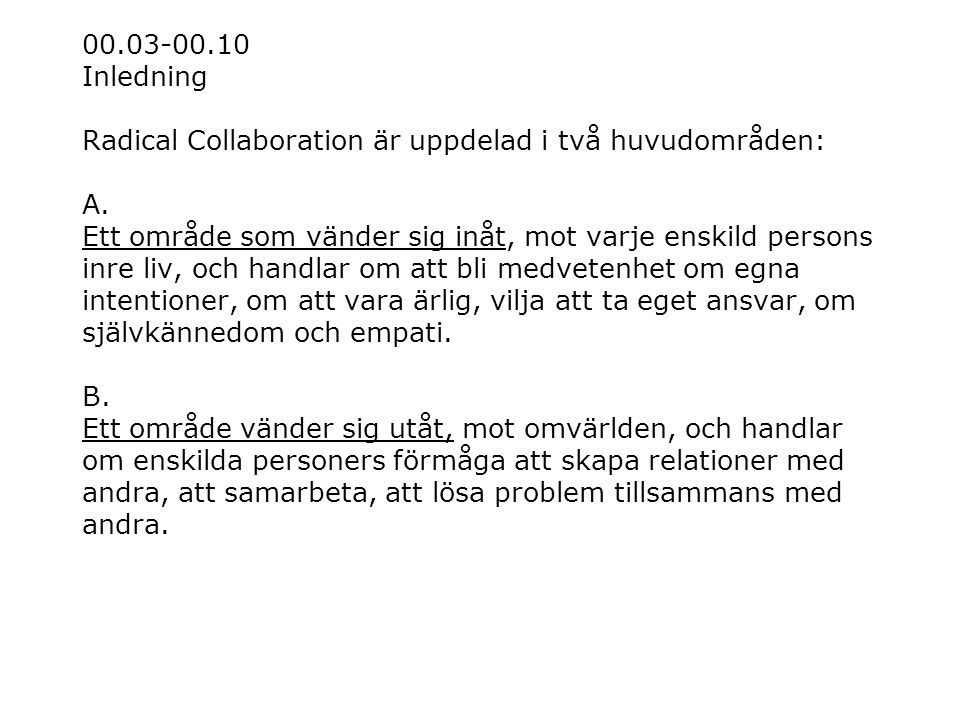 00.03-00.10 Inledning Radical Collaboration är uppdelad i två huvudområden: A.