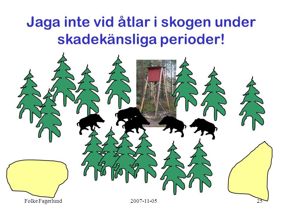Jaga inte vid åtlar i skogen under skadekänsliga perioder!