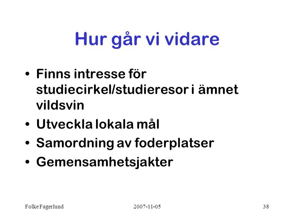 Hur går vi vidare Finns intresse för studiecirkel/studieresor i ämnet vildsvin. Utveckla lokala mål.