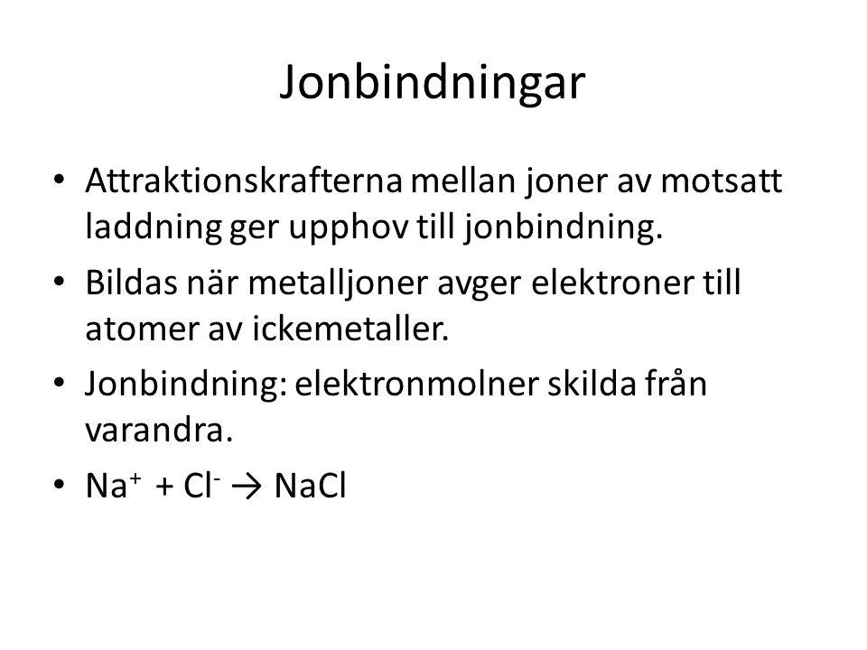 Jonbindningar Attraktionskrafterna mellan joner av motsatt laddning ger upphov till jonbindning.