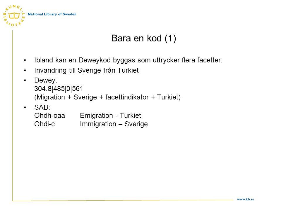 Bara en kod (1) Ibland kan en Deweykod byggas som uttrycker flera facetter: Invandring till Sverige från Turkiet.