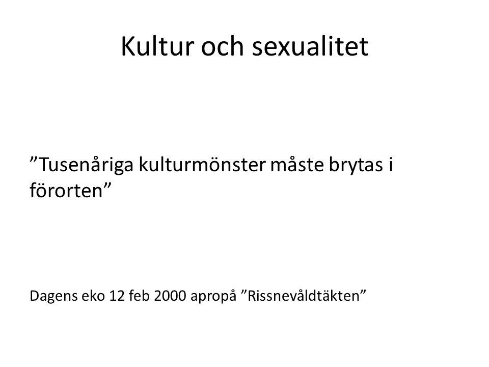 Kultur och sexualitet Tusenåriga kulturmönster måste brytas i förorten Dagens eko 12 feb 2000 apropå Rissnevåldtäkten