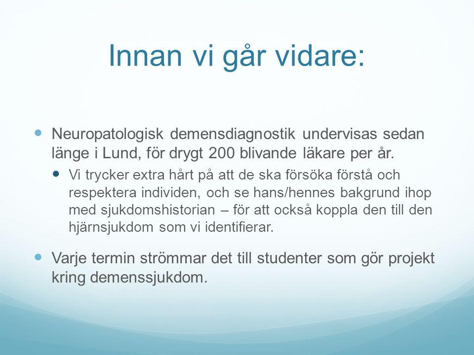 Innan vi går vidare: Neuropatologisk demensdiagnostik undervisas sedan länge i Lund, för drygt 200 blivande läkare per år.