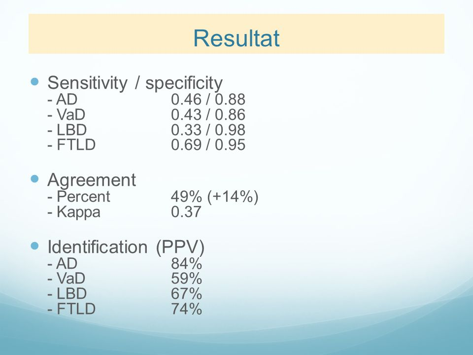 Resultat Sensitivity / specificity - AD 0.46 / 0.88 - VaD 0.43 / 0.86 - LBD 0.33 / 0.98 - FTLD 0.69 / 0.95.
