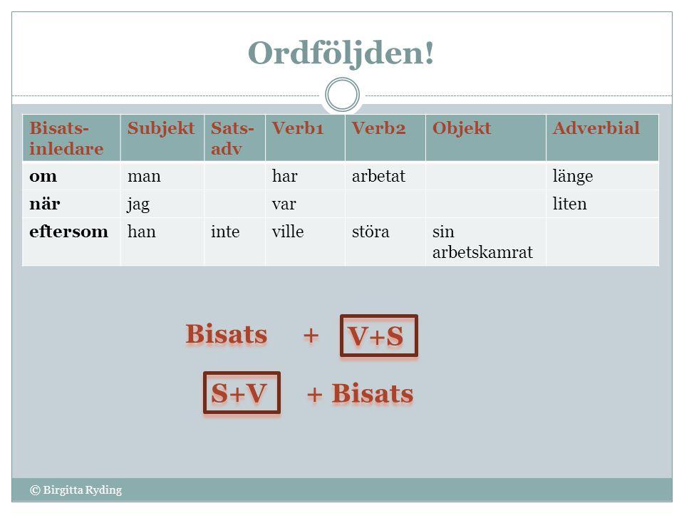 Ordföljden! Bisats + V+S S+V + Bisats Bisats-inledare Subjekt Sats-adv
