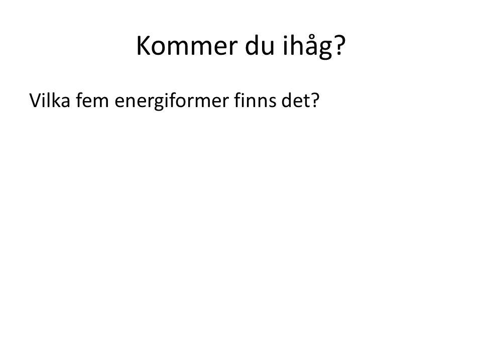 Kommer du ihåg Vilka fem energiformer finns det