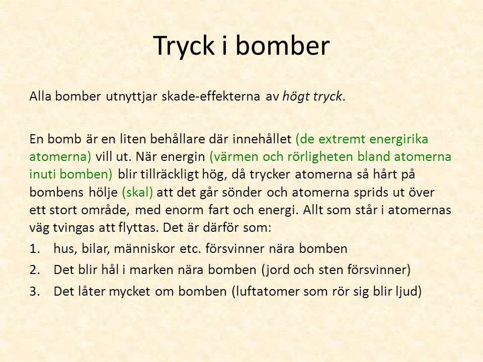 Tryck i bomber Alla bomber utnyttjar skade-effekterna av högt tryck.