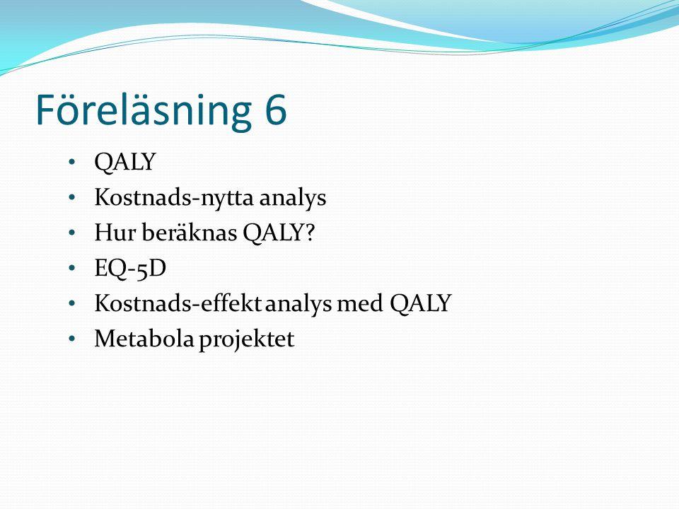 Föreläsning 6 QALY Kostnads-nytta analys Hur beräknas QALY EQ-5D