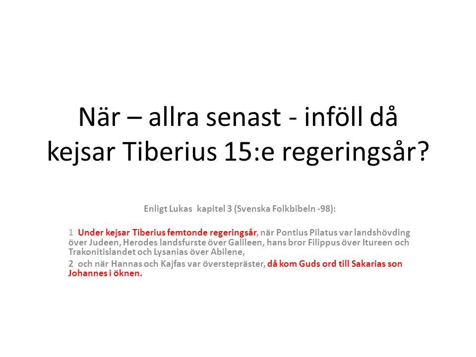 När – allra senast - inföll då kejsar Tiberius 15:e regeringsår