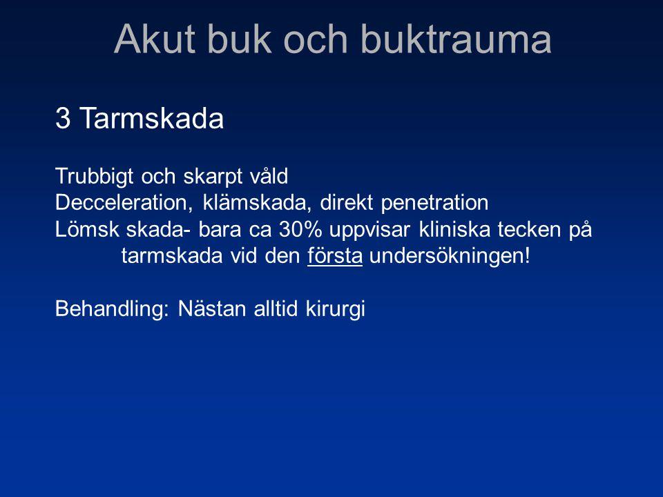 Akut buk och buktrauma 3 Tarmskada Trubbigt och skarpt våld