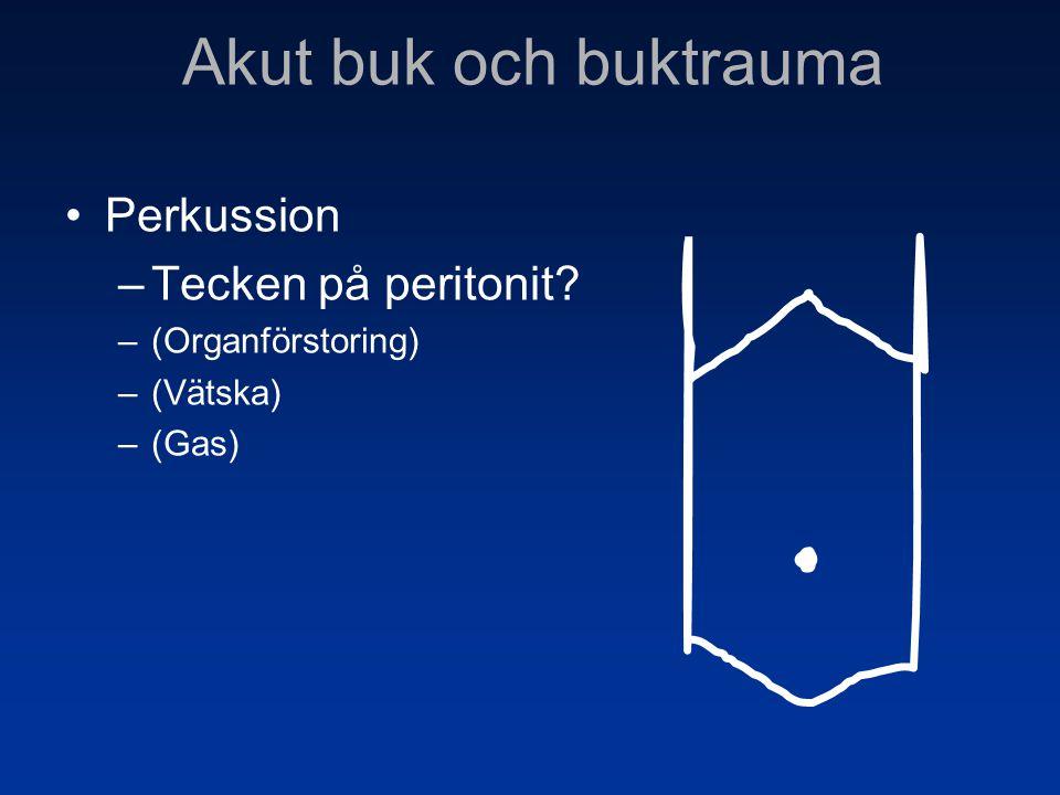 Akut buk och buktrauma Perkussion Tecken på peritonit