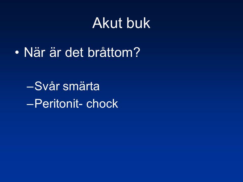 Akut buk När är det bråttom Svår smärta Peritonit- chock
