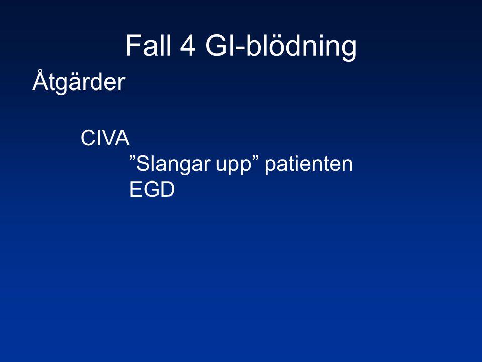 Fall 4 GI-blödning Åtgärder CIVA Slangar upp patienten EGD