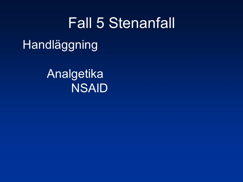 Fall 5 Stenanfall Handläggning Analgetika NSAID