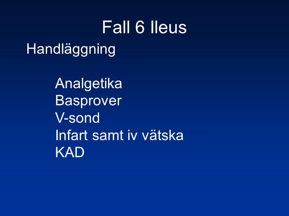 Fall 6 Ileus Handläggning Analgetika Basprover V-sond