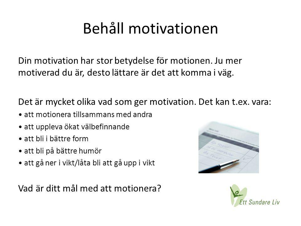 Behåll motivationen Din motivation har stor betydelse för motionen. Ju mer motiverad du är, desto lättare är det att komma i väg.
