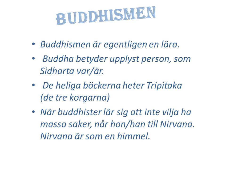 Buddhismen Buddhismen är egentligen en lära.