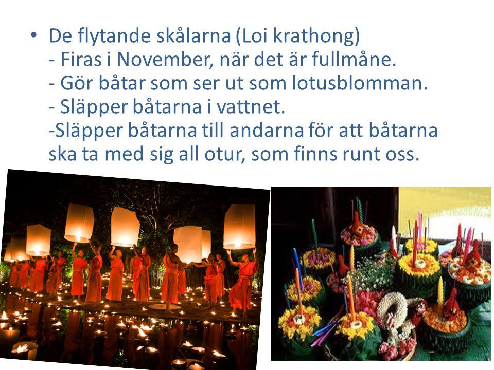 De flytande skålarna (Loi krathong) - Firas i November, när det är fullmåne.