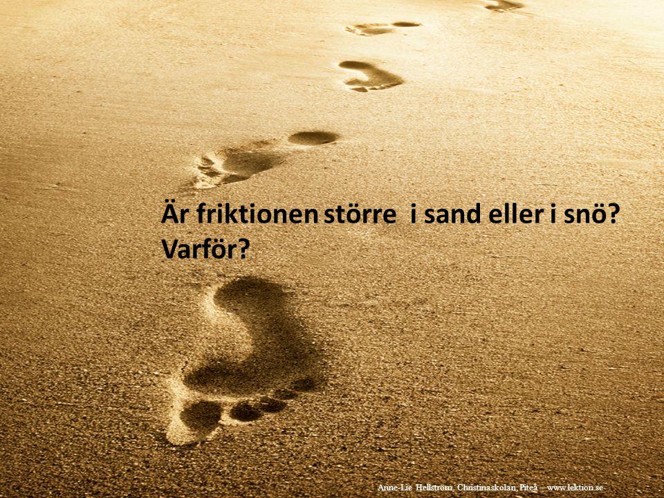Är friktionen större i sand eller i snö Varför