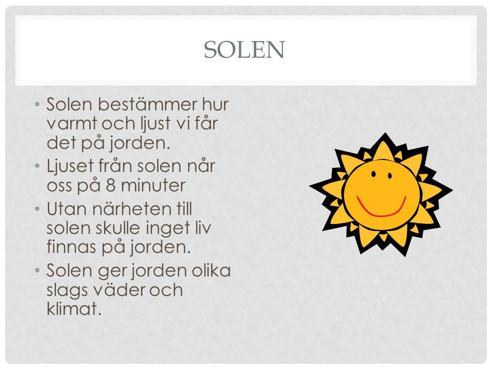 Solen Solen bestämmer hur varmt och ljust vi får det på jorden.