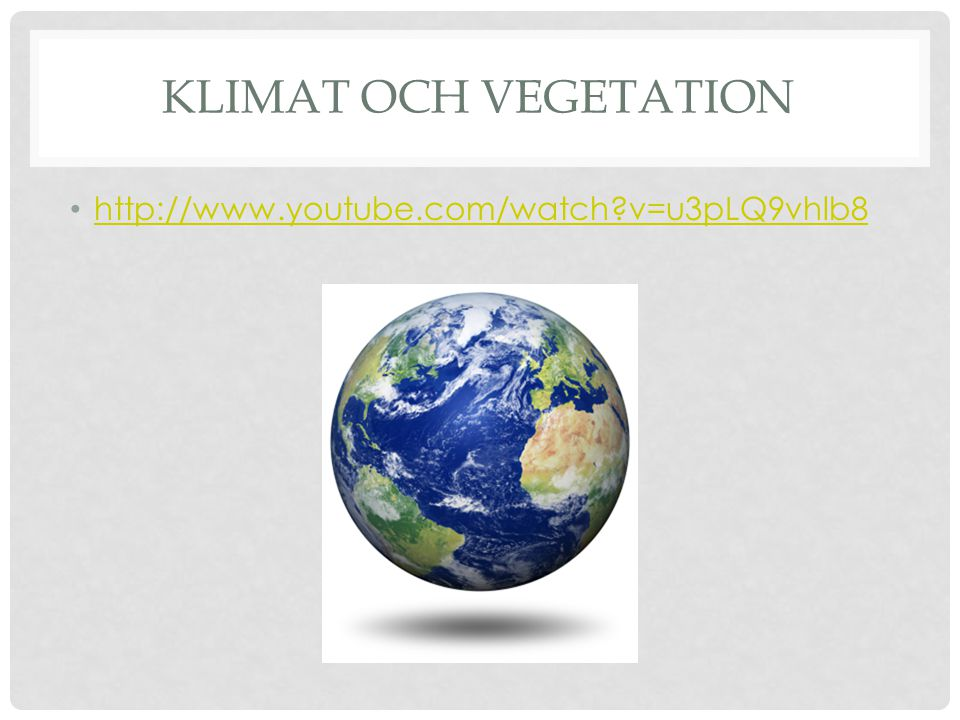 Klimat och vegetation http://www.youtube.com/watch v=u3pLQ9vhlb8