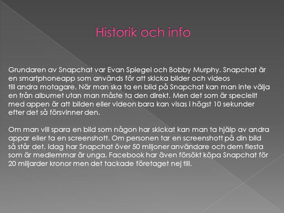 Historik och info Grundaren av Snapchat var Evan Spiegel och Bobby Murphy. Snapchat är en smartphoneapp som används för att skicka bilder och videos.