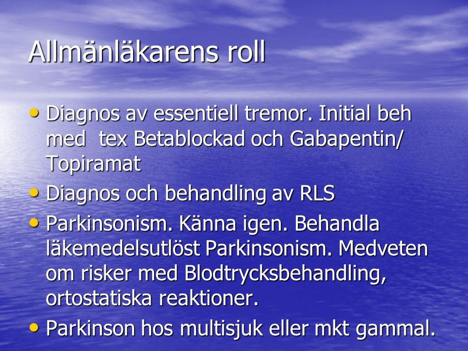 Allmänläkarens roll Diagnos av essentiell tremor. Initial beh med tex Betablockad och Gabapentin/ Topiramat.