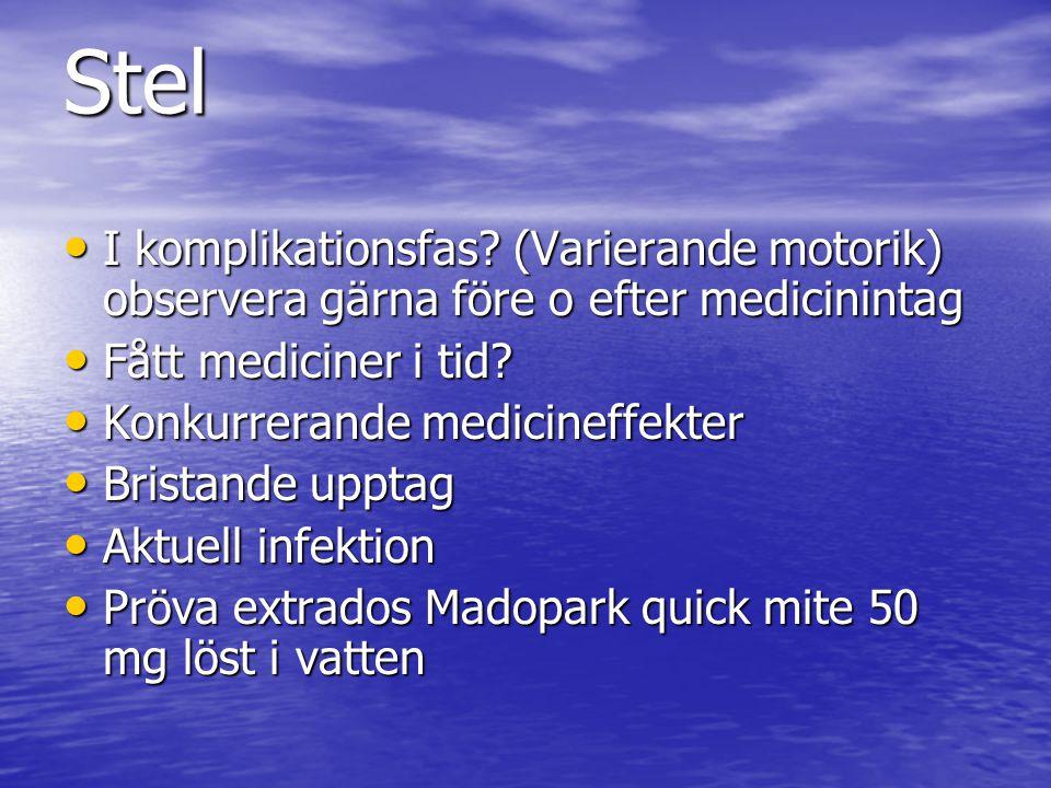 Stel I komplikationsfas (Varierande motorik) observera gärna före o efter medicinintag. Fått mediciner i tid