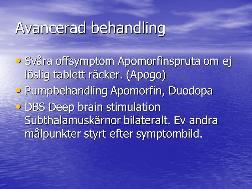 Avancerad behandling Svåra offsymptom Apomorfinspruta om ej löslig tablett räcker. (Apogo) Pumpbehandling Apomorfin, Duodopa.