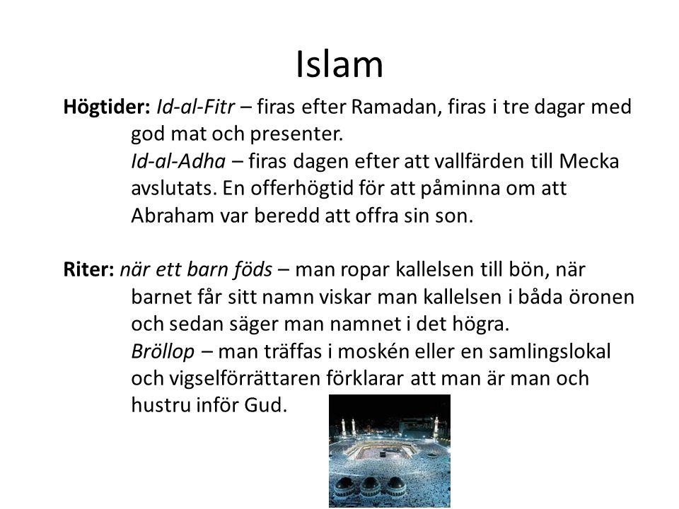 Islam Högtider: Id-al-Fitr – firas efter Ramadan, firas i tre dagar med god mat och presenter.