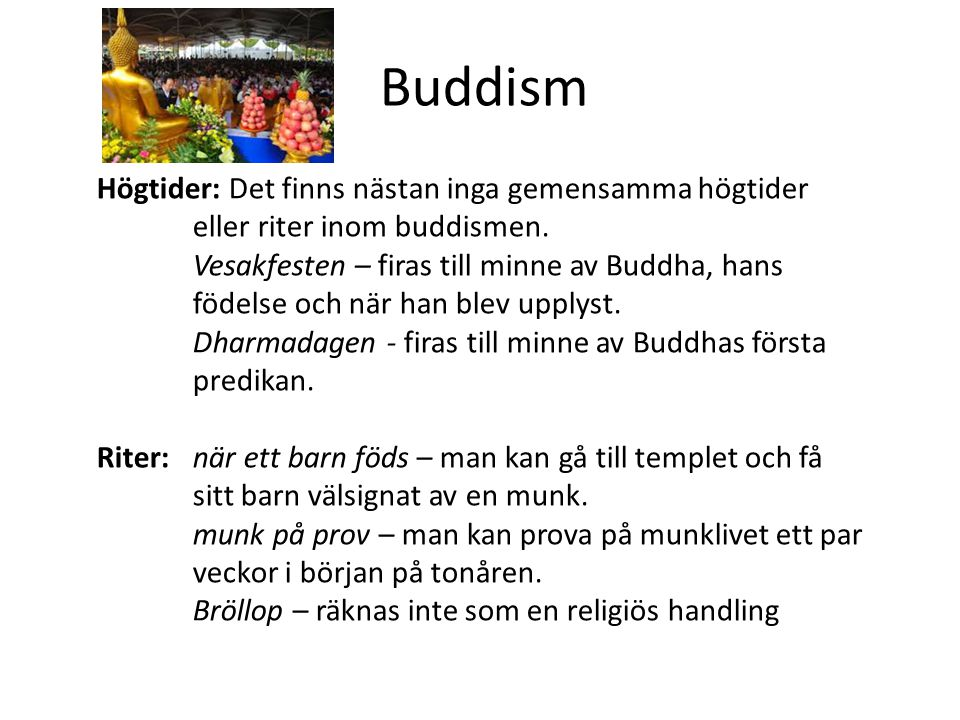 Buddism Högtider: Det finns nästan inga gemensamma högtider eller riter inom buddismen.