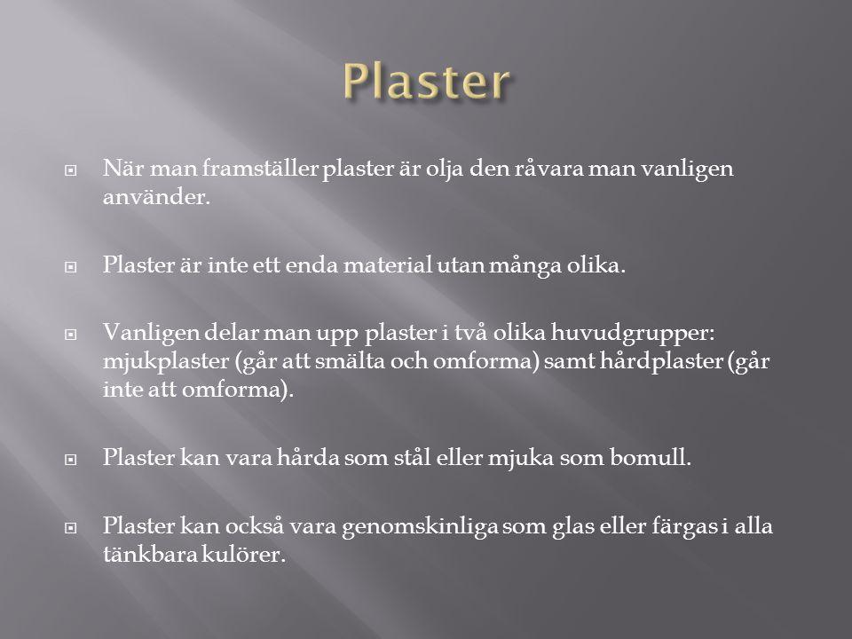 Plaster När man framställer plaster är olja den råvara man vanligen använder. Plaster är inte ett enda material utan många olika.